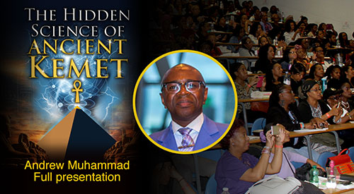 Andrew Muhammad – Full Presentation – The Hidden Science of Ancient Kemet (2019)